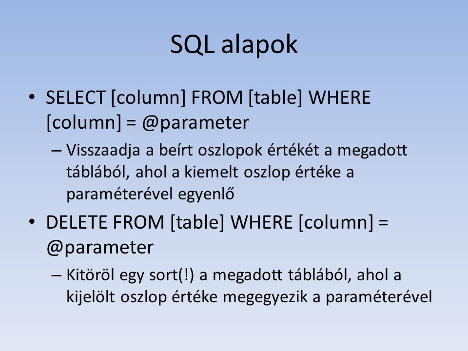 SQL alapok SELECT [column] FROM [table] WHERE [column] = @parameter